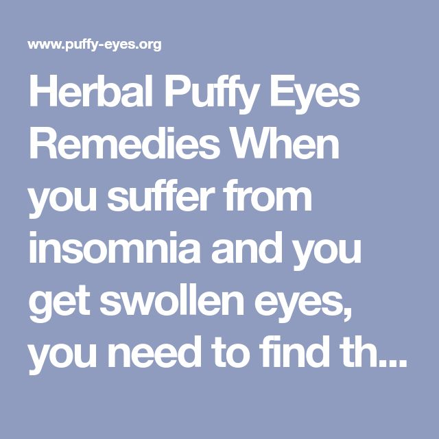 Herbal Puffy Eyes Remedies When you suffer from insomnia and you get swollen eyes, you need to find the right puffy eye remedies. There are effective topic