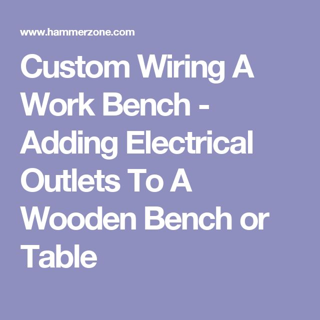 59 best electrical images on pinterest electrical projects custom wiring a work bench adding electrical outlets to a wooden bench or table greentooth Images