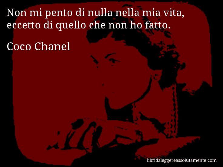 Aforisma di Coco Chanel : Non mi pento di nulla nella mia vita, eccetto di quello che non ho fatto.