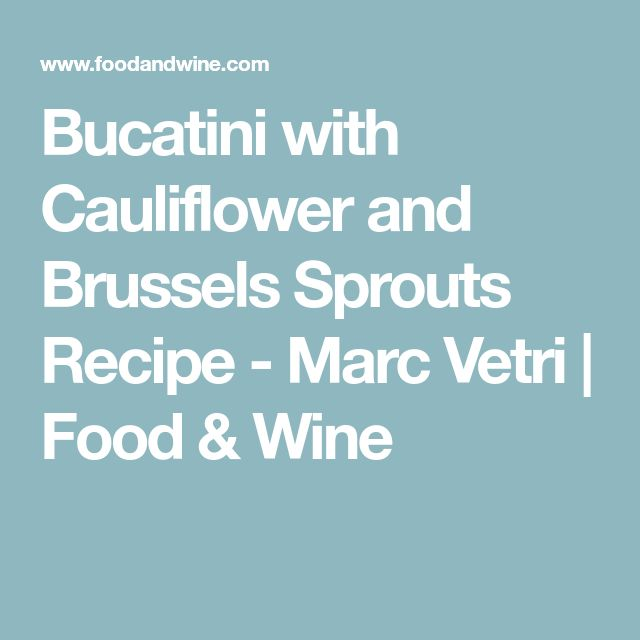 Bucatini with Cauliflower and Brussels Sprouts Recipe - Marc Vetri | Food & Wine