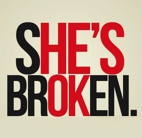 she's broken/he's ok