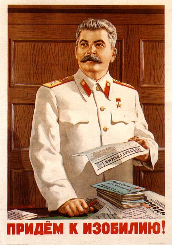 """Vi er på vej mod overflod"" Stalin's highly effective propaganda machine kept his image up very high within Russia all the way to the end of his life, despite the cruelty & death he meted out to tens of millions of Russian people."