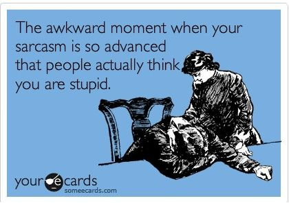 someecards sarcasm | The awkward moment when your sarcasm is so advanced that people ...
