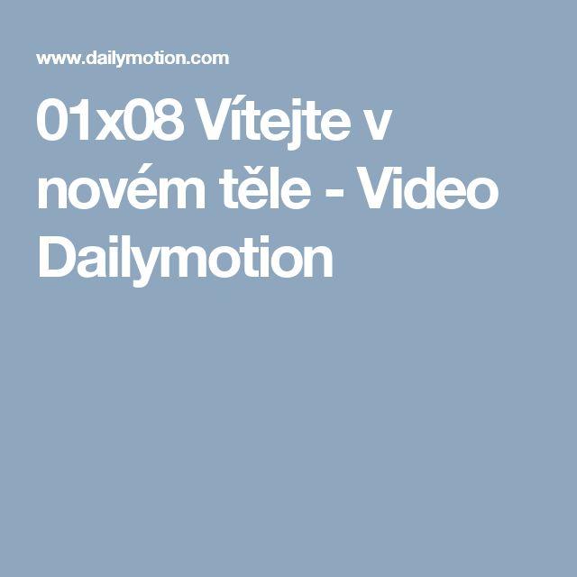 01x08 Vítejte v novém těle - Video Dailymotion