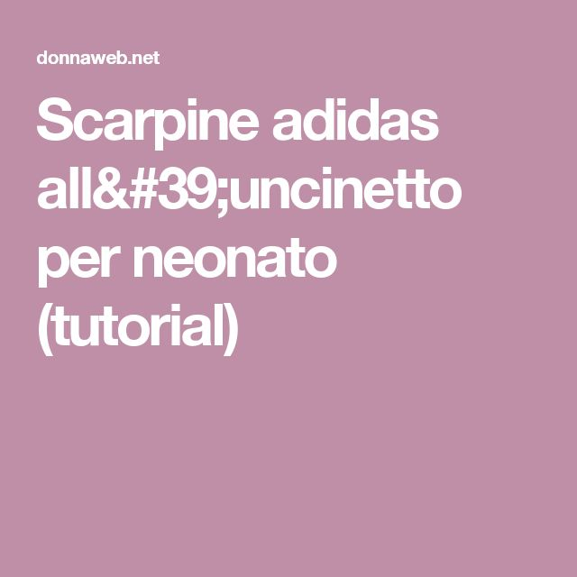 Scarpine adidas all'uncinetto per neonato (tutorial)