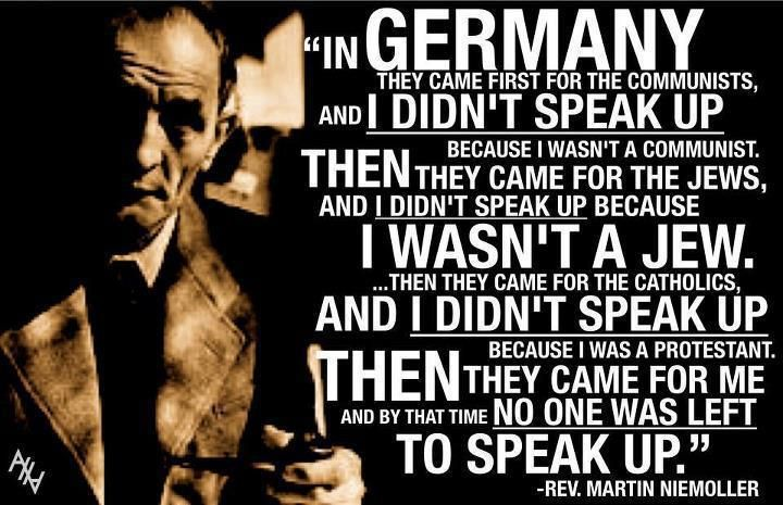 In+Germany+they+came+first+for+the+comunists+and+I+didn't+speak+up+because+I+wasn't+a+communist+then+they+came+for+the+jews+and+I+didn't+speak+up+because+I+wasn't+a+jew.jpg (720×465)