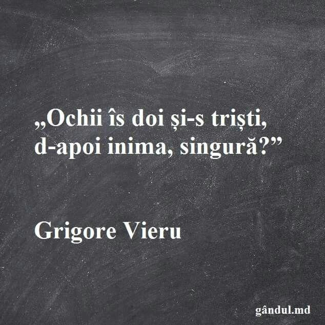 Ochii is doi si-s tristi ,d-apoi inima,singura? Grigore Vieru