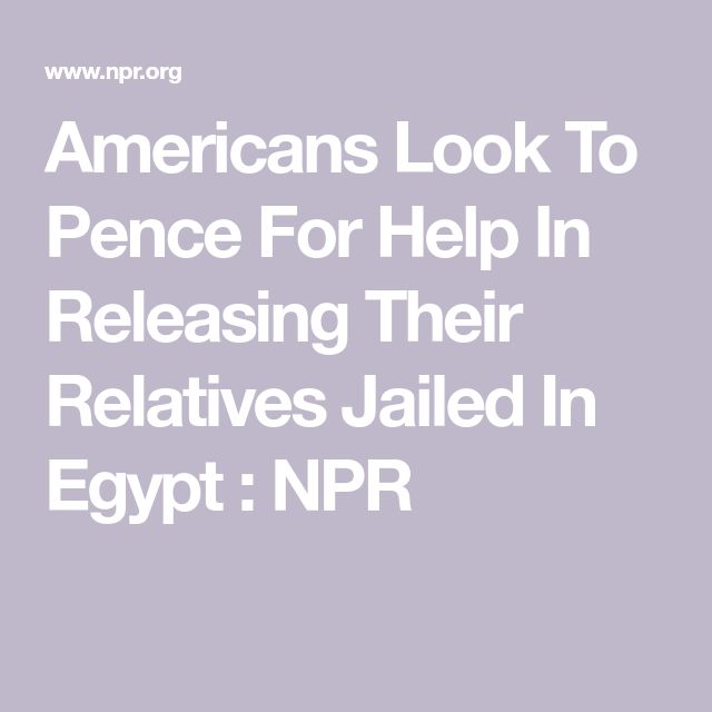 Americans Look To Pence For Help In Releasing Their Relatives Jailed In Egypt : NPR
