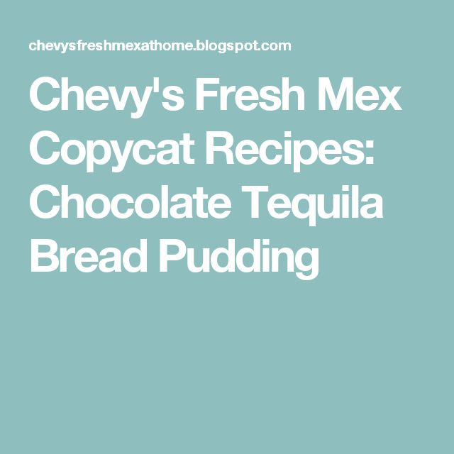 Chevy's Fresh Mex Copycat Recipes: Chocolate Tequila Bread Pudding