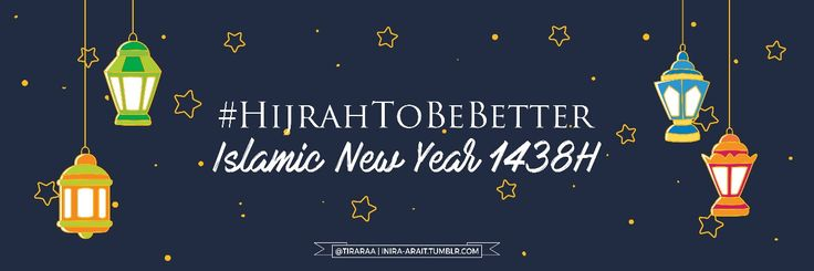 Happy Islamic New Year 1 Muharram 1438 H Let's hijrah to be better of us!