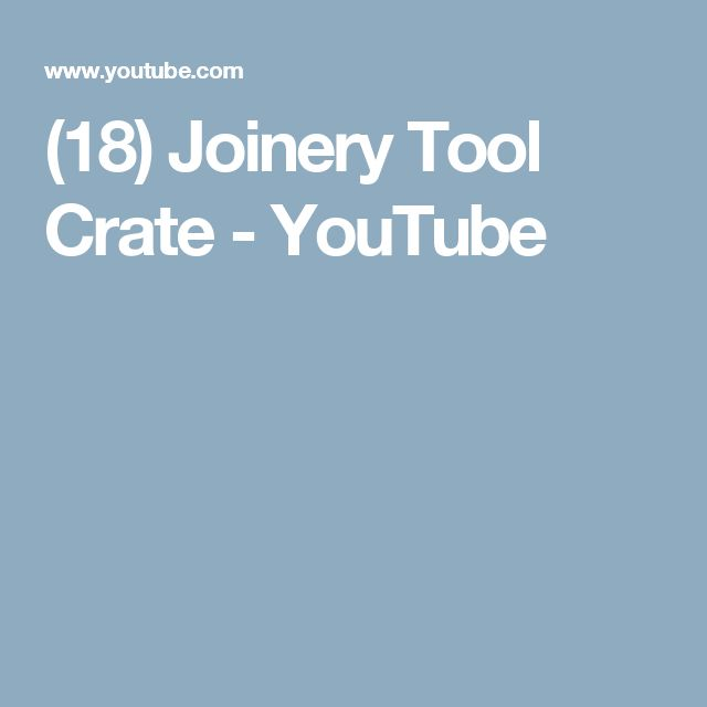 (18) Joinery Tool Crate - YouTube