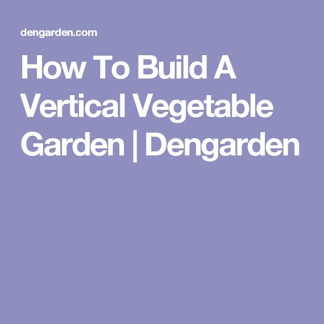 The 25 Best Vertical Vegetable Gardens Ideas On Pinterest Garden Ideas To Keep Dogs Out Shoe