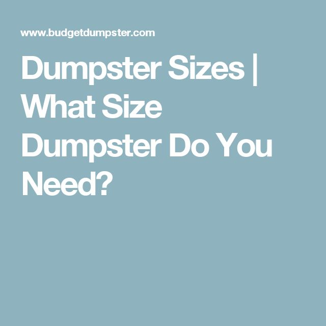 Dumpster Sizes | What Size Dumpster Do You Need?