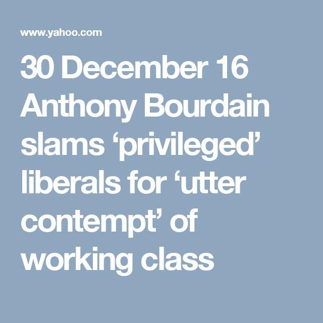 30 December 16 Anthony Bourdain slams 'privileged' liberals for 'utter contempt' of working class