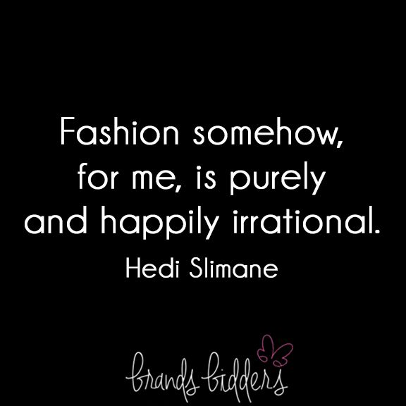 Fashion somehow, for me, is purely and happily irrational. #quotes #qotd #fashion