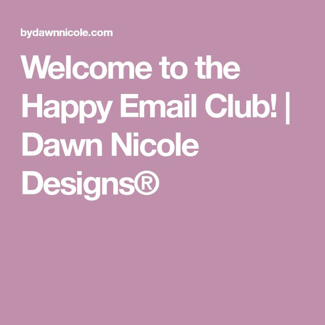 Welcome to the Happy Email Club! | Dawn Nicole Designs®