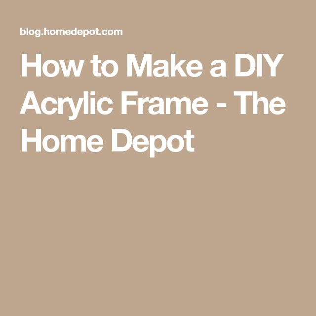 How to Make a DIY Acrylic Frame - The Home Depot