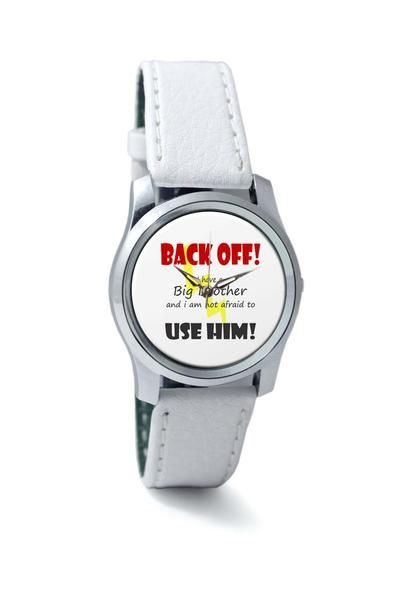 Women Wrist Watch India   Back Off ! I have a Big Brother and I am Not afraid to use him Wrist Watch Online India