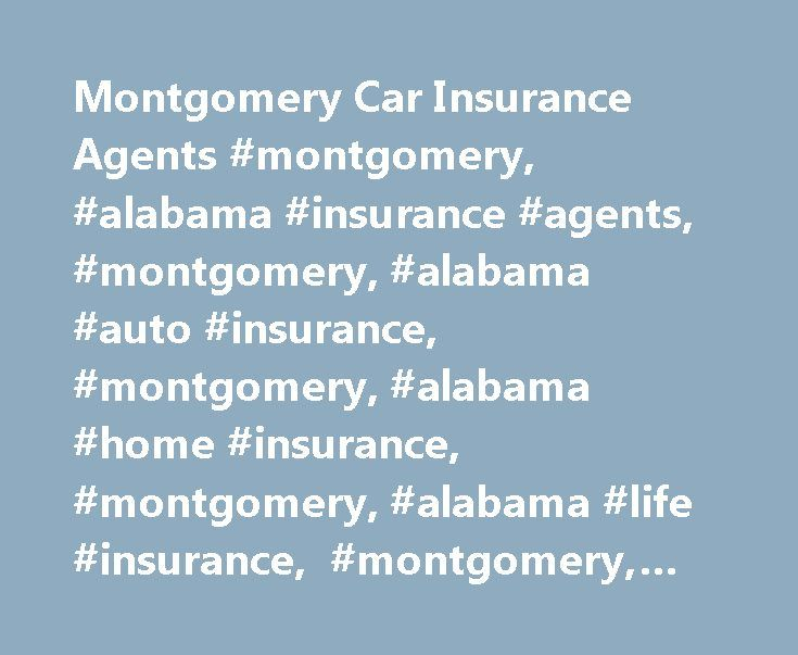 Montgomery Car Insurance Agents #montgomery, #alabama #insurance #agents, #montgomery, #alabama #auto #insurance, #montgomery, #alabama #home #insurance, #montgomery, #alabama #life #insurance, #montgomery, #alabama #business #insurance http://singapore.remmont.com/montgomery-car-insurance-agents-montgomery-alabama-insurance-agents-montgomery-alabama-auto-insurance-montgomery-alabama-home-insurance-montgomery-alabama-life-insurance-montg/  Car Insurance Agents in Montgomery, AL Find a…