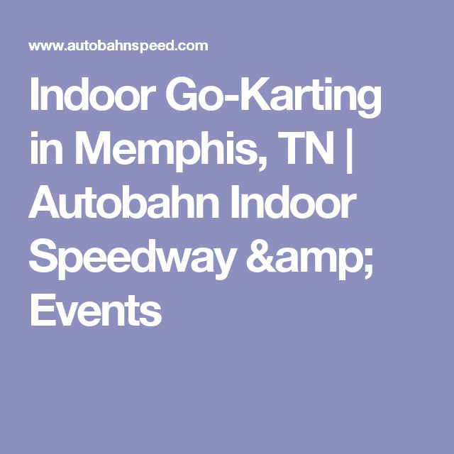 Indoor Go-Karting in Memphis, TN | Autobahn Indoor Speedway & Events