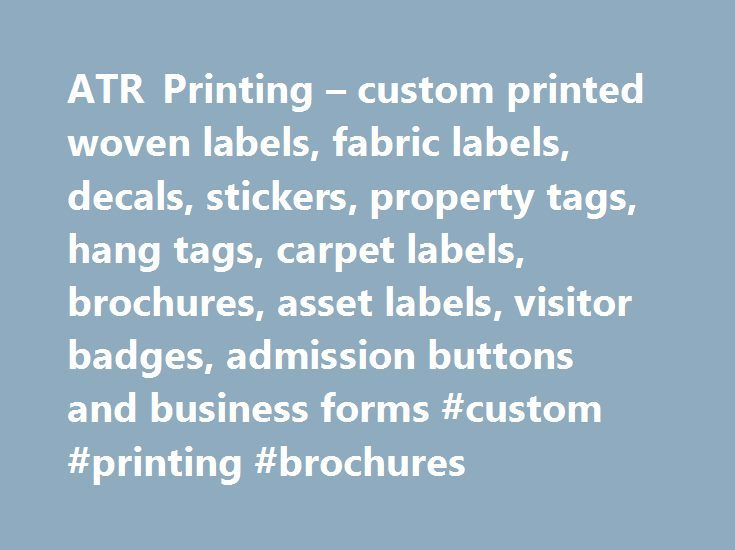 ATR Printing – custom printed woven labels, fabric labels, decals, stickers, property tags, hang tags, carpet labels, brochures, asset labels, visitor badges, admission buttons and business forms #custom #printing #brochures http://tulsa.nef2.com/atr-printing-custom-printed-woven-labels-fabric-labels-decals-stickers-property-tags-hang-tags-carpet-labels-brochures-asset-labels-visitor-badges-admission-buttons-and-business-forms-cus/  # WELCOME! ATR Printing is a one-stop shop for all your…