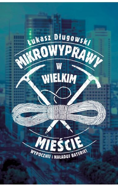 Mikrowyprawy w wielkim mieście - Wydawnictwo MUZA SA - księgarnia internetowa