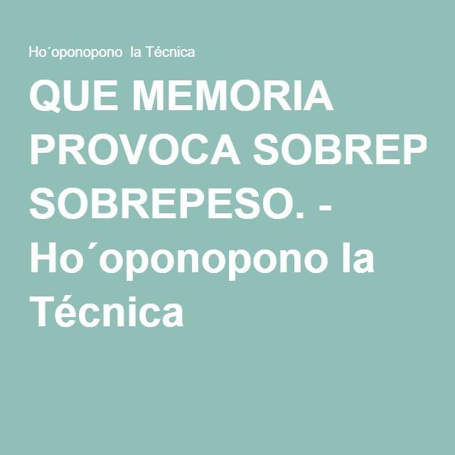 QUE MEMORIA PROVOCA SOBREPESO. - Ho´oponopono la Técnica