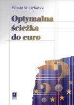 Wydawnictwo Naukowe Scholar :: :: OPTYMALNA ŚCIEŻKA DO EURO