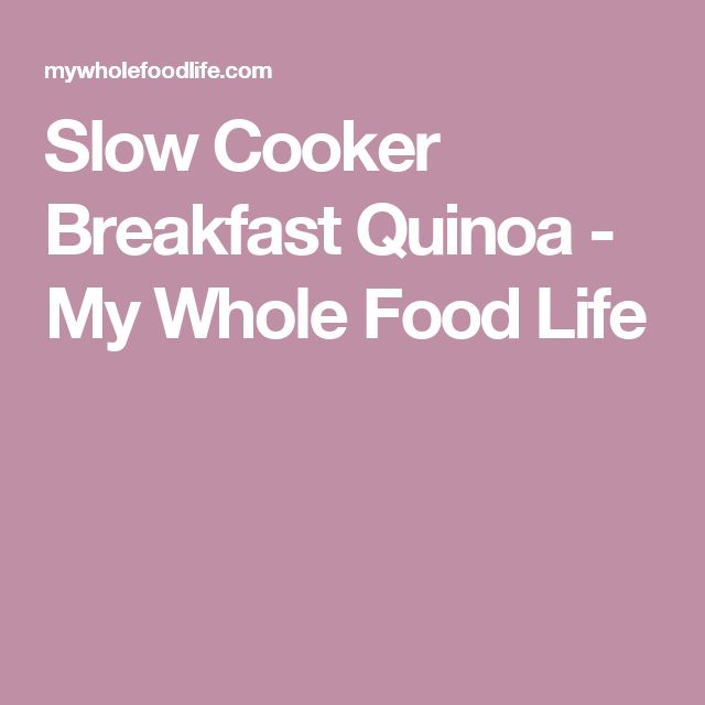 Slow Cooker Breakfast Quinoa - My Whole Food Life