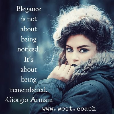 INSPIRATION - EILEEN WEST ​LIFE COACH | Elegance is not about being noticed.  It's about being remembered. - Giorgio Armani | Eileen West Life Coach, Life Coach, inspiration, inspirational quotes, motivation, motivational quotes, quotes, daily quotes, self improvement, personal growth, creativity, creativity cheerleader, Giorgio Armani, Giorgio Armani quotes