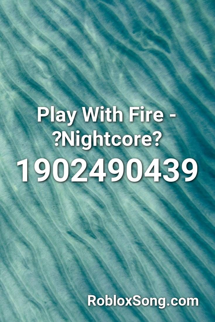 Play With Fire Nightcore Roblox Id Roblox Music Codes In