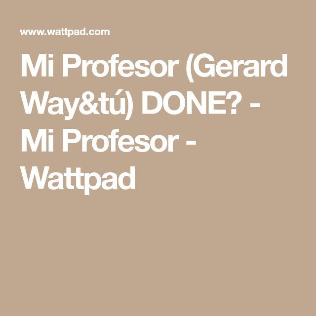 Mi Profesor (Gerard Way&tú) DONE? - Mi Profesor - Wattpad
