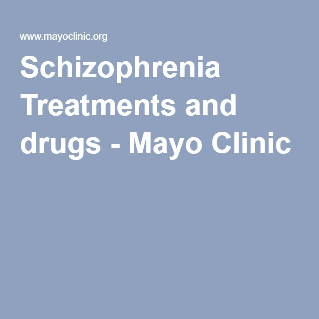 Schizophrenia Treatments and drugs - Mayo Clinic