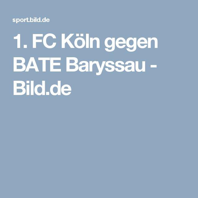 1. FC Köln gegen BATE Baryssau     -  Bild.de