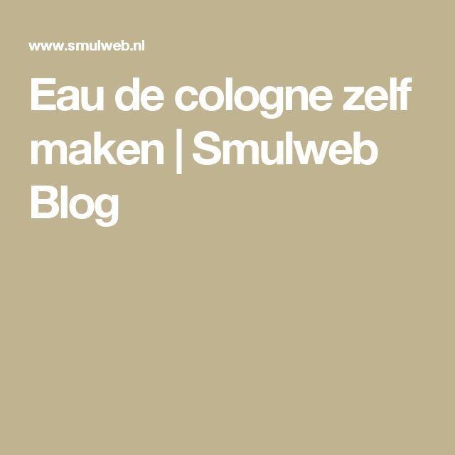 Eau de cologne zelf maken | Smulweb Blog