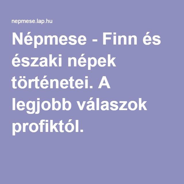 Népmese - Finn és északi népek történetei. A legjobb válaszok profiktól.