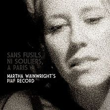 Review of Sans Fusils, Ni Souliers, A Paris. Martha Wainwright's Piaf Record
