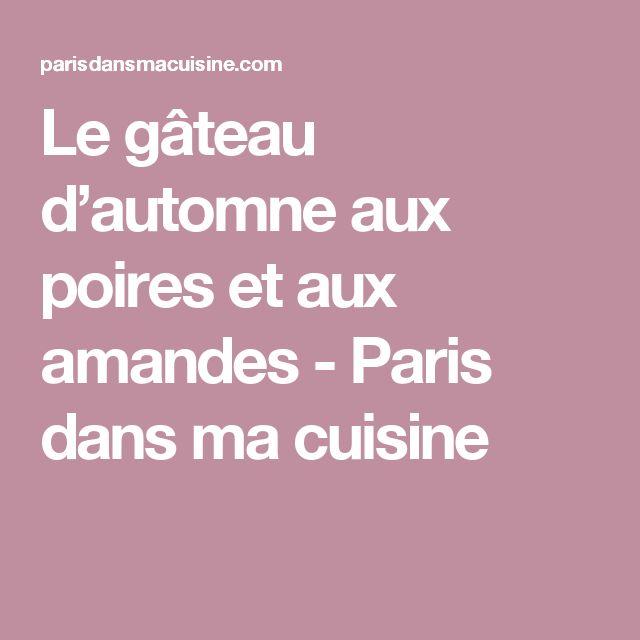 Le gâteau d'automne aux poires et aux amandes - Paris dans ma cuisine