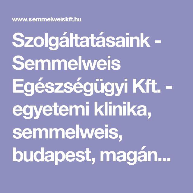 Szolgáltatásaink - Semmelweis Egészségügyi Kft. - egyetemi klinika, semmelweis, budapest, magánklinika, belgyógyászat