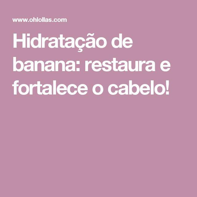 Hidratação de banana: restaura e fortalece o cabelo!