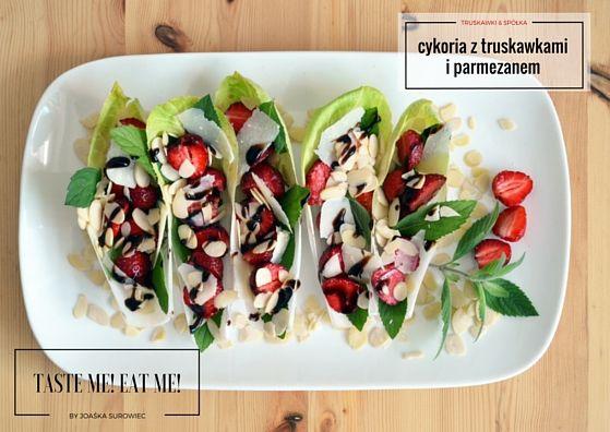 Taste me! Eat me!: Cykoria z parmezanem, truskawkami, miętą i płatkam...