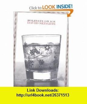 Holidays on Ice Stories (9780316779234) David Sedaris , ISBN-10: 0316779237  , ISBN-13: 978-0316779234 ,  , tutorials , pdf , ebook , torrent , downloads , rapidshare , filesonic , hotfile , megaupload , fileserve
