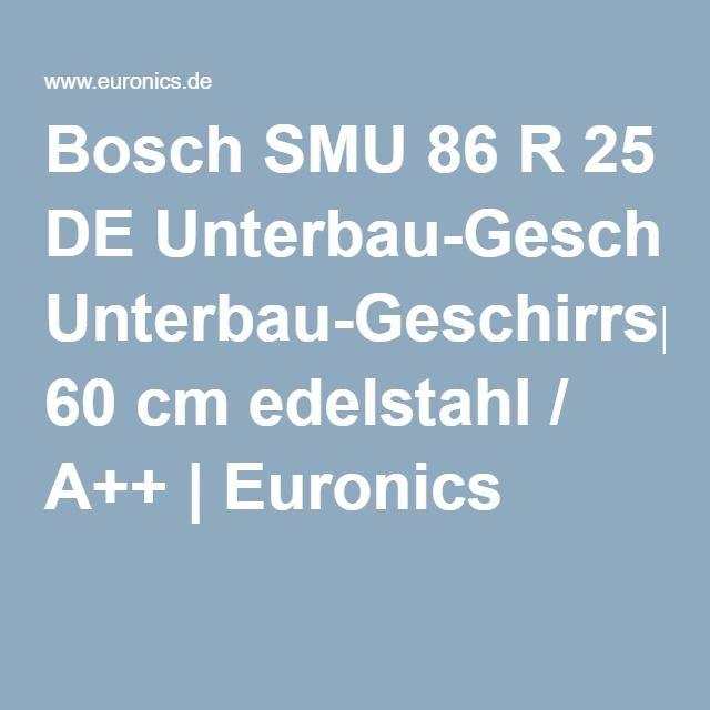 Bosch SMU 86 R 25 DE Unterbau-Geschirrspüler 60 cm edelstahl / A++ | Euronics