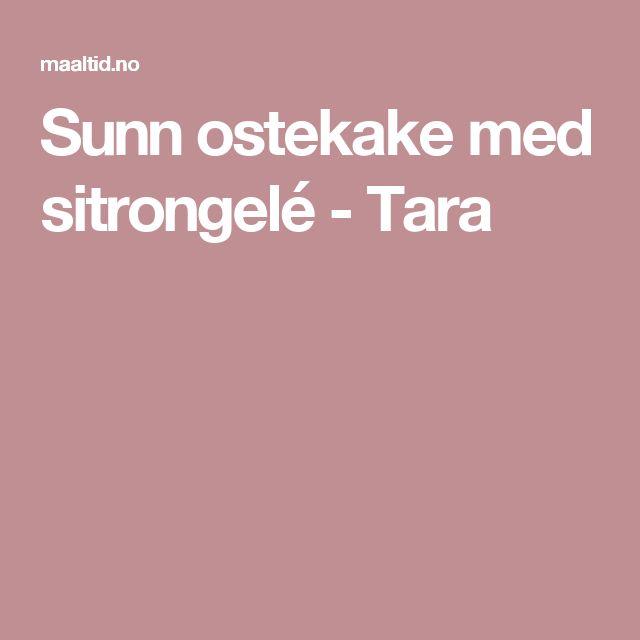Sunn ostekake med sitrongelé - Tara