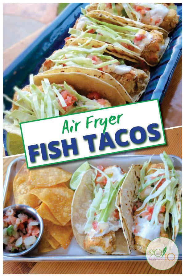 Air Fryer Fish Tacos 90 10 Nutrition Recipe Air Fryer Dinner Recipes Air Fryer Recipes Healthy Air Fryer Fish