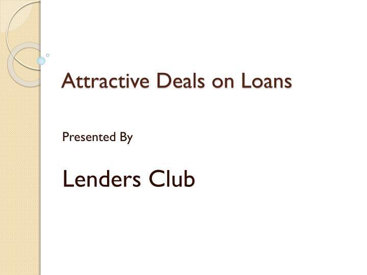 Lenders Club is a one stop destination offering wide variety of loan alternatives at very easy going terms. The loans are easy to apply for and can be attained without much of any inconvenience. If you wish to know more on these loans, click http://goo.gl/47PWhr