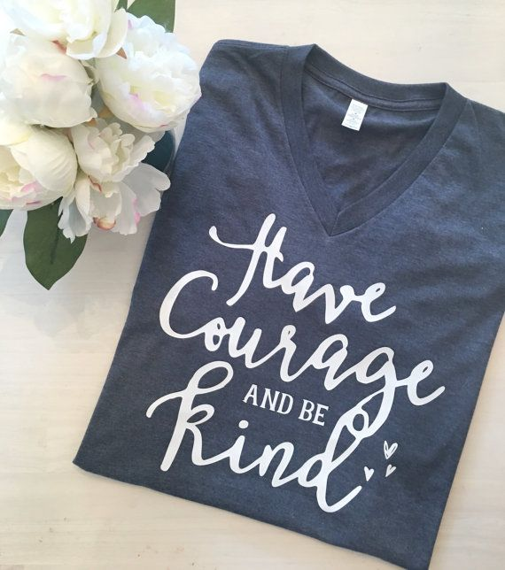 Have Courage, Be Kind, Graphic Shirt, Christian Shirt, Faith Shirt,trendy shirt, Ladies Shirt, Inspirational, Faith based shirt