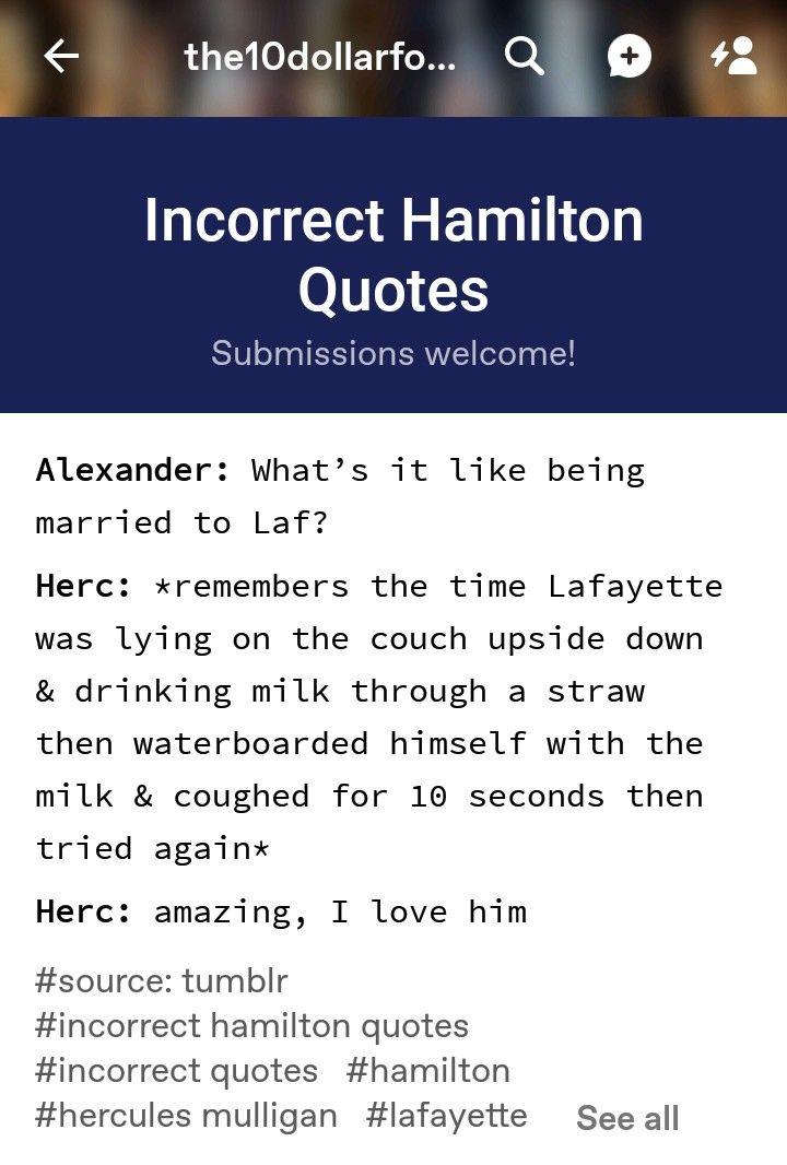 Credit To Incorrect Hamilton Quotes Aka The10dollarfoundingfather On Tumblr Hamilton Quotes Hamilton Hamilton Funny