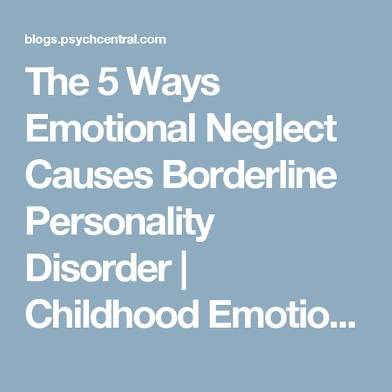 The 5 Ways Emotional Neglect Causes Borderline Personality Disorder   Childhood Emotional Neglect