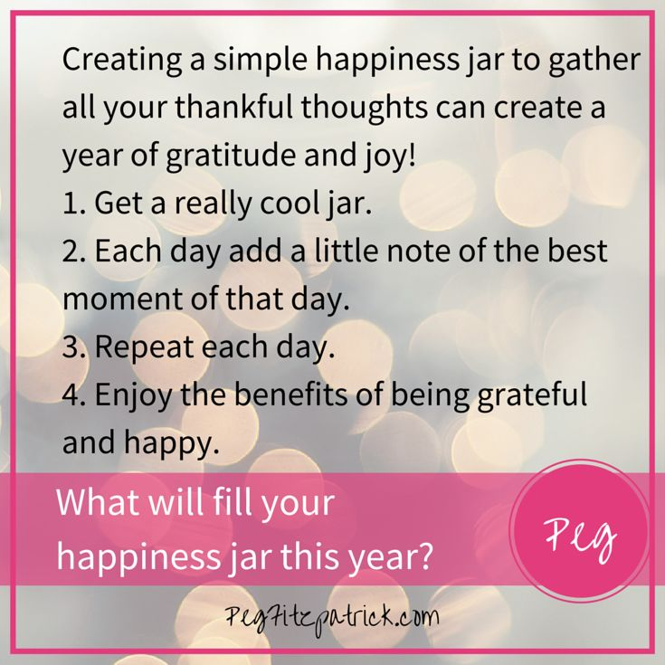 Showing gratitude brings peace and joy to your life. Join the Happiness Jar project http://pegfitzpatrick.com/what-will-fill-your-happiness-jar/